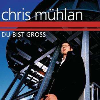 Chris Mühlan - Du bist groß