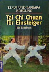 Tai Chi Chuan für Einsteiger: Ein Lehrbuch - Klaus + Barbara Moegling