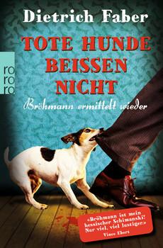 Tote Hunde beißen nicht: Bröhmann ermittelt wieder - Faber, Dietrich