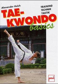 Taekwondo basics. Training, Technik, Taktik - Alexander Kelch
