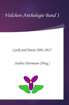 Veilchen-Anthologie / Veilchen-Anthologie Band 1. Lyrik und Poesie 2003-2017 - Andrea Herrmann  [Taschenbuch]