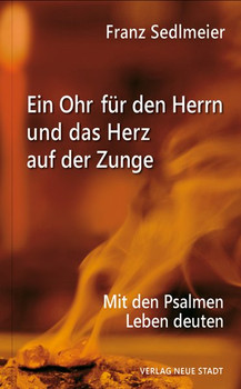 Ein Ohr für den Herrn und das Herz auf der Zunge. Mit den Psalmen Leben deuten - Franz Sedlmeier  [Gebundene Ausgabe]