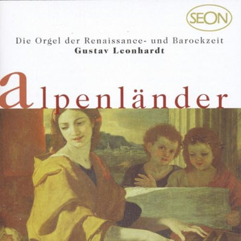 Gustav Leonhardt - Seon - Alpenländer (Orgelwerke der Renaissance- und Barockzeit)