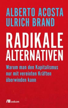 Radikale Alternativen. Degrowth und Postextraktivismus als Wege aus dem kapitalistischen Labyrinth - Ulrich Brand  [Taschenbuch]