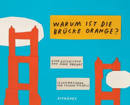 Warum ist die Brücke orange? - Dave Eggers  [Gebundene Ausgabe]