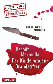 Der Kinderwagen-Brandstifter. und vier weitere Verbrechen - Berndt Marmulla  [Taschenbuch]
