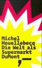Die Welt als Supermarkt - Michel Houellebecq
