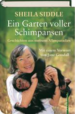 Ein Garten voller Schimpansen. Geschichte aus meinem Affenparadies - Sheila Siddle