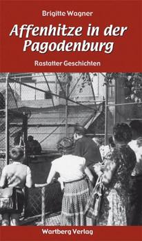 Affenhitze in der Pagodenburg - Rastatter Geschichten - Brigitte Wagner  [Gebundene Ausgabe]