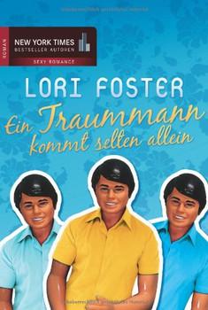 Ein Traummann kommt selten allein: 1. Vier Männer um Honey 2. Ein echter Mann für Misty 3. Ein Kuss für jedes Ja - Lori Foster