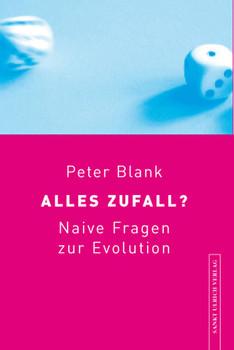 Alles Zufall?: Naive Fragen zur Evolution - Peter Blank