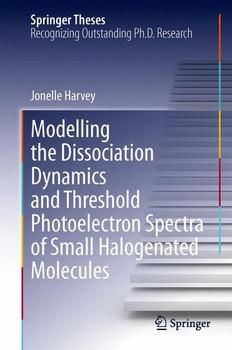 Modelling the Dissociation Dynamics and Threshold Photoelectron Spectra of Small Halogenated Molecules - Jonelle Harvey  [Gebundene Ausgabe]