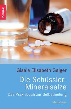 Die Schüssler-Mineralsalze: Das Praxisbuch zur Selbstheilung - Gisela Elisabeth Geiger