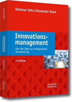 Innovationsmanagement: Von der Idee zur erfolgreichen Vermarktung - Vahs, Dietmar