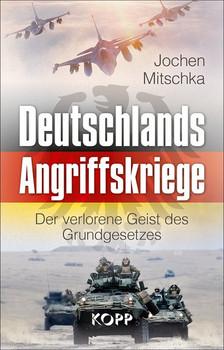 Deutschlands Angriffskriege. Der verlorene Geist des Grundgesetzes - Jochen Mitschka  [Gebundene Ausgabe]
