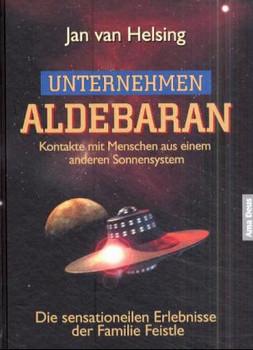 Unternehmen Aldebaran: Kontakte mit Menschen aus einem anderen Sonnensystem / Die sensationellen Erlebnisse der Familie Feistle - Jan van Helsing