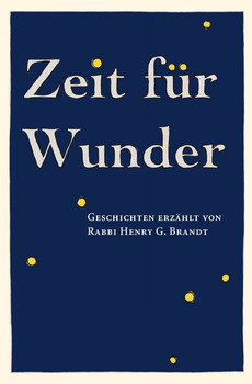 Zeit für Wunder: Geschichten erzählt von Rabbi Henry G. Brandt - Henry G. Brandt  [Gebundene Ausgabe]