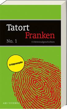 Tatort Franken 1: 13 Kriminalgeschichten
