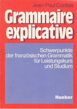 Grammaire explicative: Schwerpunkte der französischen Grammatik für Leistungskurs und Studium - Jean-Paul Confais [Taschenbuch, 10. Auflage 1997]