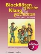 Blockflötensprache und Klanggeschichten. Spielbuch 2: Die Schule für Sopranblockflöte - Gisela Rothe