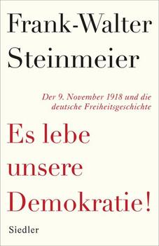 Es lebe unsere Demokratie!. Der 9. November 1918 und die deutsche Freiheitsgeschichte - Frank-Walter Steinmeier  [Gebundene Ausgabe]