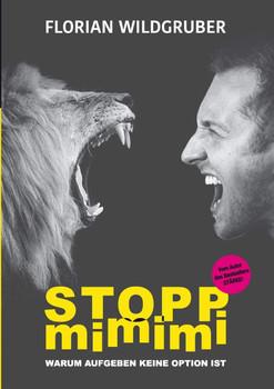 STOPP MIMIMI. Warum Aufgeben keine Option ist - Florian Wildgruber  [Taschenbuch]