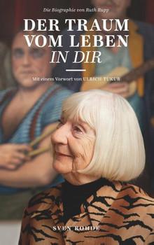 Der Traum vom Leben in dir. Die Biografie von Ruth Rupp - Sven Rohde  [Taschenbuch]