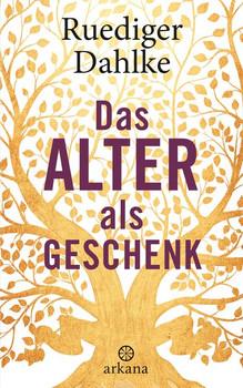 Das Alter als Geschenk - Ruediger Dahlke  [Gebundene Ausgabe]