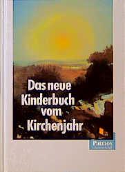 Das neue Kinderbuch vom Kirchenjahr - Dietrich Steinwede
