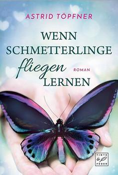 Wenn Schmetterlinge fliegen lernen - Astrid Töpfner  [Taschenbuch]