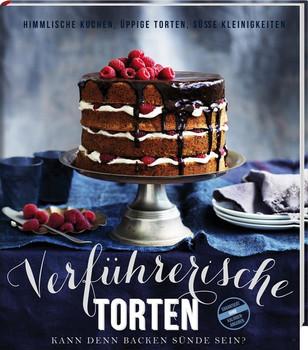 Verführerische Torten: Kann denn Backen Sünde sein? - Himmlische Kuchen, üppige Torten und süße Kleinigkeiten - Edition Fackelträger