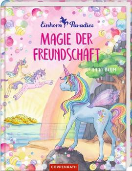 Einhorn-Paradies (Bd. 2). Magie der Freundschaft - Anna Blum  [Gebundene Ausgabe]