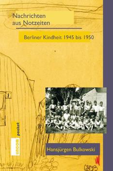 Nachrichten aus Notzeiten. Berliner Kindheit 1945 bis 1950 - Hansjürgen Bulkowski  [Taschenbuch]