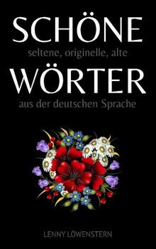 Schöne Wörter. Die schönsten Wörter der deutschen Sprache - Lenny Löwenstern  [Taschenbuch]
