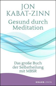 Gesund durch Meditation. Das große Buch der Selbstheilung mit MBSR - Jon Kabat-Zinn  [Taschenbuch]