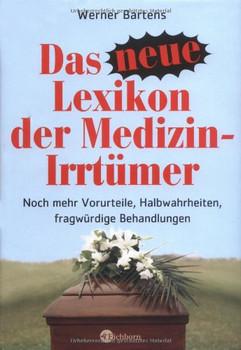 Das neue Lexikon der Medizin-Irrtümer. Noch mehr Halbwahrheiten, Vorurteile, fragwürdige Behandlungen - Werner Bartens