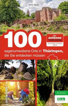 100 sagenumwobene Orte in Thüringen, die Sie entdecken müssen. Der Antenne Thüringen Insider - NN Antenne Thüringen GmbH & Co. KG  [Taschenbuch]
