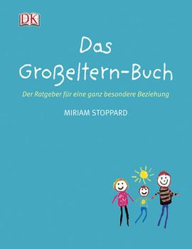 Das Großeltern-Buch. Der Ratgeber für eine ganz besondere Beziehung - Miriam Stoppard