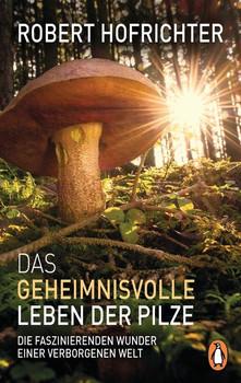 Das geheimnisvolle Leben der Pilze. Die faszinierenden Wunder einer verborgenen Welt - Robert Hofrichter  [Taschenbuch]
