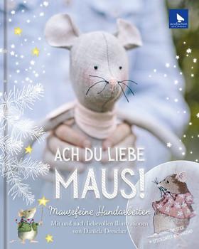 Ach du liebe Maus!. Mausefeine Handarbeiten [Gebundene Ausgabe]