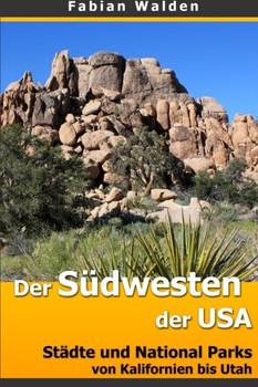 Der Südwesten der USA: Städte und National Parks von Kalifornien bis Utah - Walden, Fabian