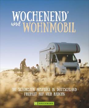 Wochenend´ und Wohnmobil. Die schönsten Ausflüge in Deutschland – Freiheit auf vier Rädern - Diverse Diverse  [Gebundene Ausgabe]