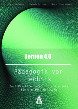 Lernen 4.0 . Pädagogik vor Technik. Best-Practice-Unterrichtsbeispiele für die Sekundarstufe [Taschenbuch]