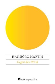 Gegen den Wind - Hansjörg Martin  [Taschenbuch]