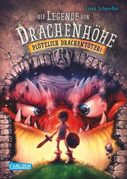 Die Legende von Drachenhöhe 1: Plötzlich Drachentöter! - Frank Schmeißer  [Gebundene Ausgabe]