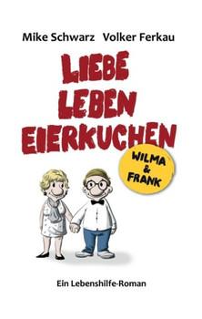 Wilma und Frank - Liebe, Leben, Eierkuchen. Glücklich leben - leicht gemacht - Mike Schwarz  [Gebundene Ausgabe]