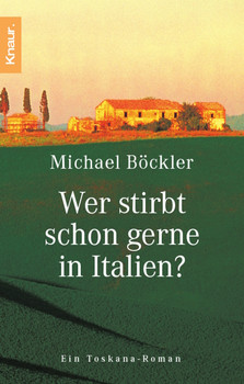 Wer stirbt schon gerne in Italien? Ein Toskana-Roman - Michael Böckler