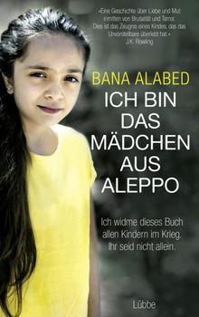 Ich bin das Mädchen aus Aleppo. . Ich widme dieses Buch allen Kindern im Krieg. Ihr seid nicht allein - Bana Alabed  [Gebundene Ausgabe]