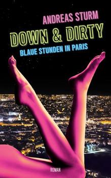Down & Dirty. Blaue Stunden in Paris - Andreas Sturm  [Taschenbuch]