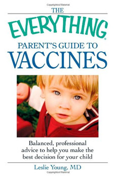 The Everything Parent's Guide to Vaccines: Balanced, Professional Advice to Help You Make the Best Decision for Your Child (Everything (Parenting)) - Young, Leslie